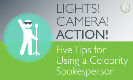 Lights Camera Action Five Tips For Using A Celebrity