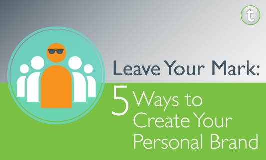 Leave Your Mark 5 Ways To Create Your Personal Brand