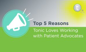 Top 5 Reasons Tonic Loves Working with Patient Advocates